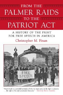 From the Palmer Raids to the Patriot Act - A History of the Fight for Free Speech in America (Paperback): Christopher M Finan