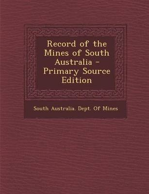 Record of the Mines of South Australia (Paperback): South Australia Dept of Mines