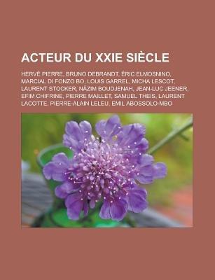 Acteur Du Xxie Siecle - Herve Pierre, Bruno Debrandt, Eric Elmosnino, Marcial Di Fonzo Bo, Louis Garrel, Micha Lescot, Laurent...