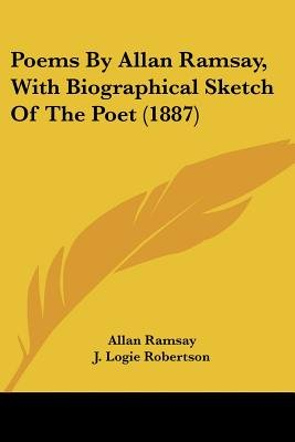 Poems By Allan Ramsay, With Biographical Sketch Of The Poet (1887) (Paperback): Allan Ramsay