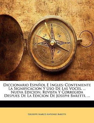 Diccionario Espaol E Ingles - Conteniente La Significacion y USO de Las Voces, ... Nueva Edicion, Revista y Corregida Despues...