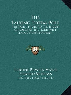 The Talking Totem Pole - The Tales It Told to the Indian Children of the Northwest (Large Print Edition) (Large print,...