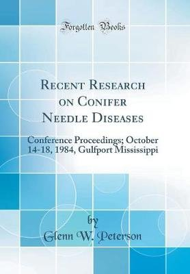 Recent Research on Conifer Needle Diseases - Conference Proceedings; October 14-18, 1984, Gulfport Mississippi (Classic...