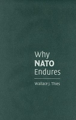 Why NATO Endures (Hardcover): Wallace J. Thies