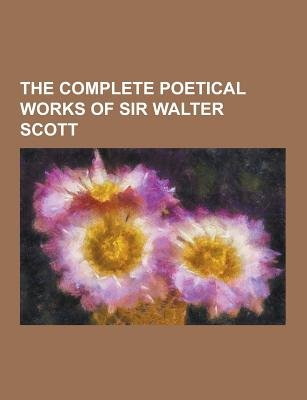 The Complete Poetical Works of Sir Walter Scott (Paperback): Anonymous