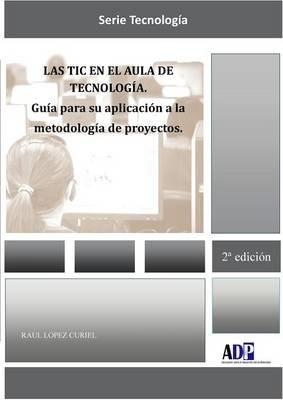 Las TIC en el aula de Tecnologia. Guia para su aplicacion a la metodologia de proyectos (Spanish, Paperback): Raul Lopez Curiel