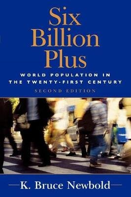 Six Billion Plus - World Population in the Twenty-first Century (Paperback, Second Edition): K. Bruce Newbold