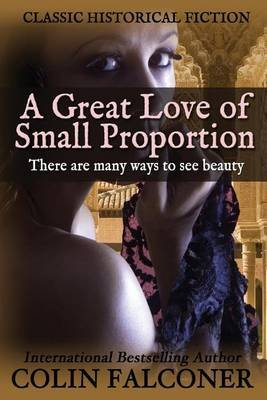A Great Love of Small Proportion (Paperback): Coling Falconer