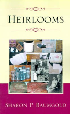 Heirlooms (Hardcover): Sharon P Baumgold