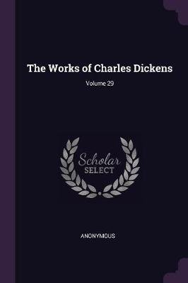 The Works of Charles Dickens; Volume 29 (Paperback): Anonymous