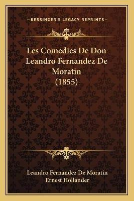 Les Comedies de Don Leandro Fernandez de Moratin (1855) (Paperback): Leandro Fernandez De Moratin, Ernest Hollander