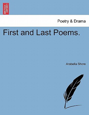 First and Last Poems. (Paperback): Arabella Shore