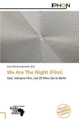We Are the Night (Film) (Paperback): Claus Matthias Benedict