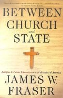 Between Church and State - Religion and Public Education in a Multicultural America (Paperback): James W. Fraser