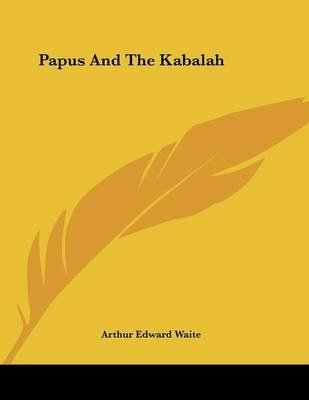 Papus and the Kabalah (Paperback): Arthur Edward Waite