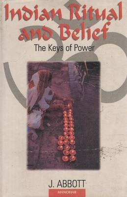 Indian Ritual and Belief - The Keys of Power (Hardcover, New ed of 1932 ed): J. Abbott