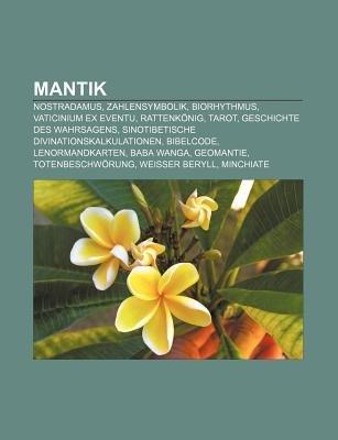Mantik - Nostradamus, Zahlensymbolik, Biorhythmus, Vaticinium Ex Eventu, Rattenkonig, Tarot, Geschichte Des Wahrsagens (German,...