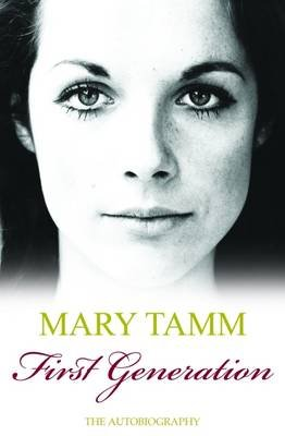 First Generation - The Autobiography of Mary Tamm (Paperback): Mary Tamm