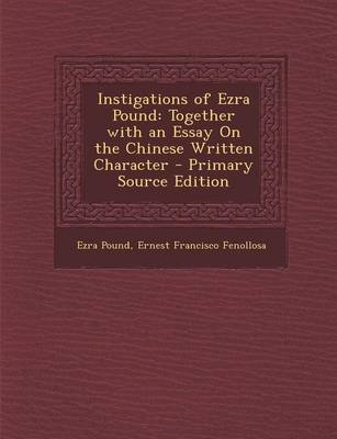 Instigations of Ezra Pound - Together with an Essay on the Chinese Written Character - Primary Source Edition (Paperback): Ezra...