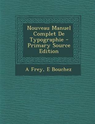 Nouveau Manuel Complet de Typographie (English, French, Paperback): A. Frey, E. Bouchez