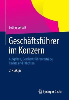 Geschaftsfuhrer Im Konzern - Aufgaben, Geschaftsfuhrervertrage, Rechte Und Pflichten (German, Paperback, 2nd): Lothar Volkelt