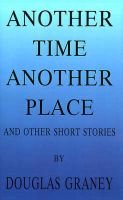 Another Time Another Place - And Other Short Stories (Paperback): Douglas F Graney