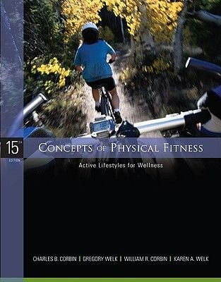 Concepts of Physical Fitness: Active Lifestyles for Wellness (Paperback, 15th edition): Charles Corbin, Gregory Welk, William...