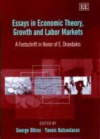 Essays in Economic Theory, Growth and Labor Markets - A Festschrift in Honor of E. Drandakis (Hardcover): George Bitros, Yannis...