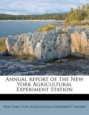 Annual Report of the New York Agricultural Experiment Station (Paperback): New York State Agricultural Experiment S