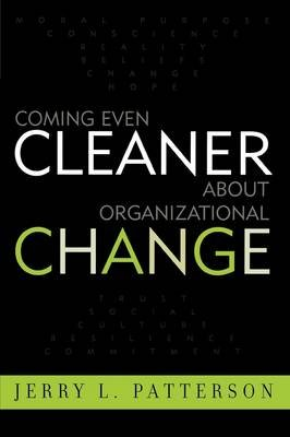 Coming Even Cleaner About Organizational Change (Paperback, New): Jerry L Patterson