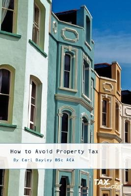 How to Avoid Property Tax (Paperback): Carl Bayley