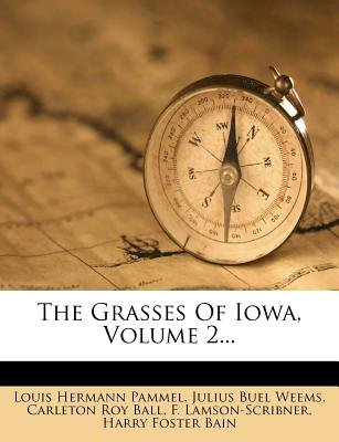 The Grasses of Iowa, Volume 2... (Paperback): Louis Hermann Pammel