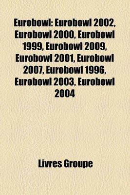 Eurobowl - Eurobowl 2002, Eurobowl 2000, Eurobowl 1999, Eurobowl 2009, Eurobowl 2001, Eurobowl 2007, Eurobowl 1996, Eurobowl...
