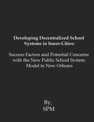Developing Decentralized School Systems in Inner-Cities: Success Factors and Potential Concerns with the New Public School...