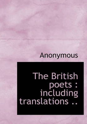 The British Poets - Including Translations .. (Hardcover): Anonymous