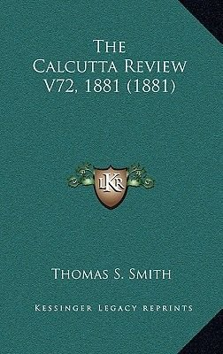 The Calcutta Review V72, 1881 (1881) (Hardcover): Thomas S. Smith