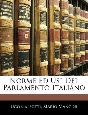 Norme Ed Usi del Parlamento Italiano (English, Italian, Paperback): Ugo Galeotti, Mario Mancini