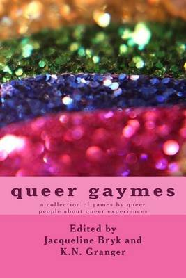 Queer Gaymes - A Collection of Games by Queer People about Queer Experiences (Paperback): K N Granger