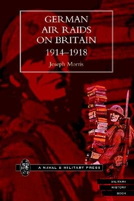German Air Raids on Great Britain 1914-1918 (Paperback, New ed of 1925 ed): Joseph Morris