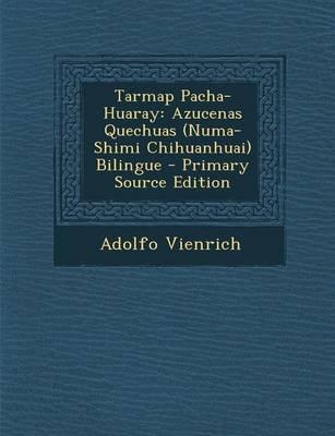 Tarmap Pacha-Huaray - Azucenas Quechuas (Numa-Shimi Chihuanhuai) Bilingue (English, Spanish, Paperback): Adolfo Vienrich