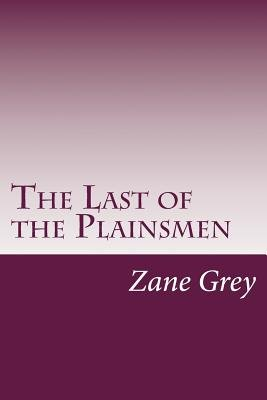 The Last of the Plainsmen (Paperback): Zane Grey