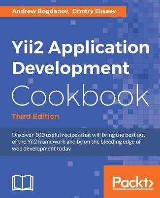 Yii2 Application Development Cookbook - Third Edition (Electronic book text, 3rd Revised edition): Andrew Bogdanov, Dmitry...