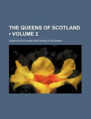 The Queens of Scotland (Volume 2) (Paperback): Agnes Strickland