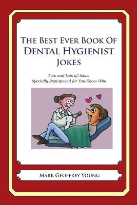The Best Ever Book of Dental Hygienist Jokes - Lots and Lots of Jokes Specially Repurposed for You-Know-Who (Paperback): Mark...