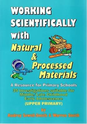 Working Scientifically with Natural and Processed Materials - A Resource for Primary School Teachers : 35 Investigations...