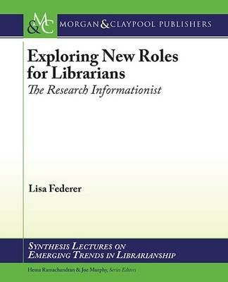 Exploring New Roles for Librarians - The Research Informationist (Paperback): Lisa Federer