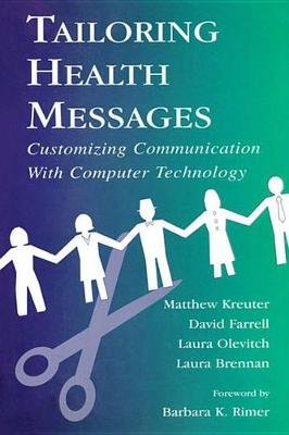 Tailoring Health Messages - Customizing Communication With Computer Technology (Electronic book text): Matthew W. Kreuter,...