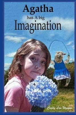 Agatha Has a Big Imagination (Paperback): Cindy Lou Wyman
