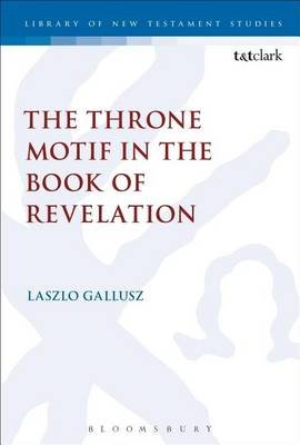 Throne Motif in the Book of Revelation (Electronic book text): Laszlo Gallusz