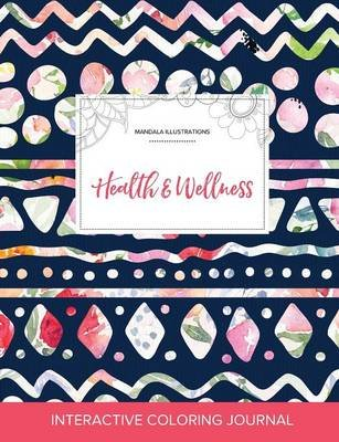 Adult Coloring Journal - Health & Wellness (Mandala Illustrations, Tribal Floral) (Paperback): Courtney Wegner